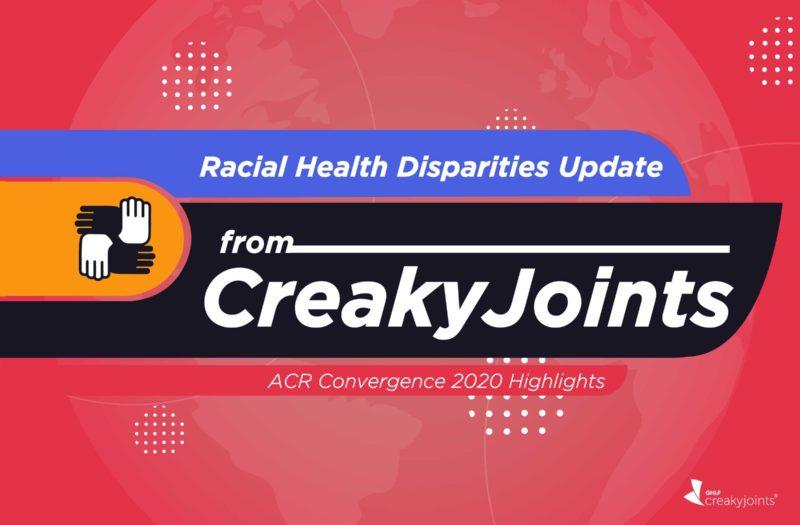 Racial health Dispartities Update from CreakyJoints